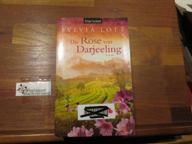 Die Rose von Darjeeling : Roman. Sylvia Lott / Blanvalet ; 37889 Orig.-Ausg., 1. Aufl.