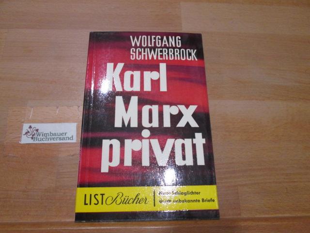 Unbekannte Briefe : Karl Marx privat. Karl Marx. Eingel. u. komm. von Wolfgang Schwerbrock / List-Bücher ; 230