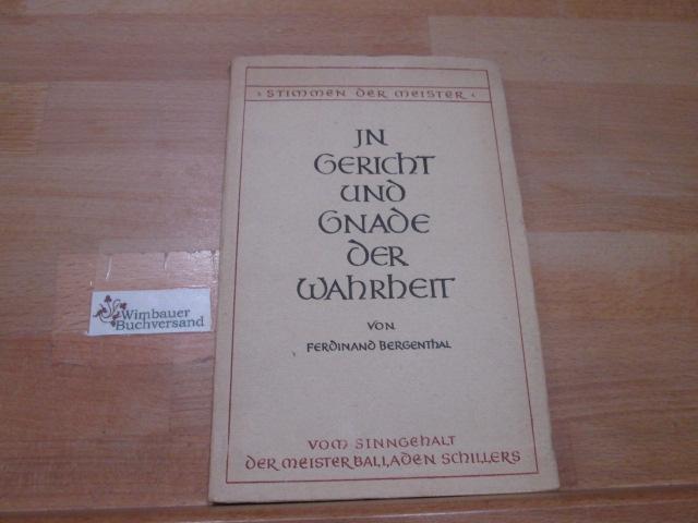 In Gericht und Gnade der Wahrheit : Vom Sinn der Meisterballaden Schillers. Ferdinand Bergenthal / Stimmen der Meister ; Buch 1