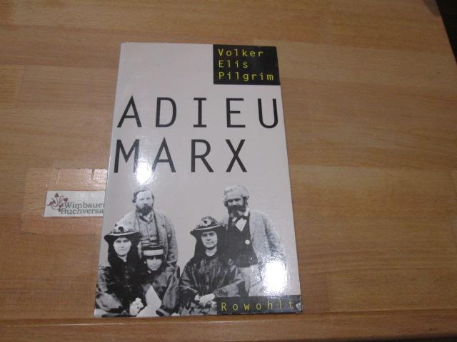 Adieu Marx : Gewalt und Ausbeutung im Hause des Wortführers. Volker Elis Pilgrim 1. Aufl.