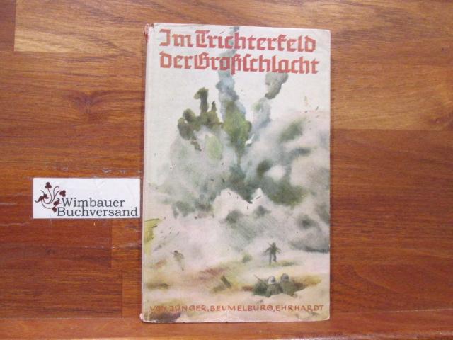 Im Trichterfeld der Großschlacht : Erlebnisse an der Westfront. ausgew. von Arthur Ehrhardt. [Die Bilder zeichnete Heiner Rothfuchs] / Zeltbücherei ; 4; .