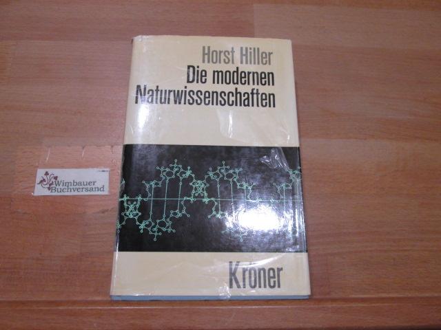 Die modernen Naturwissenschaften : 6 Tab. Horst B. Hiller / Kröners Taschenausgabe ; bd. 448