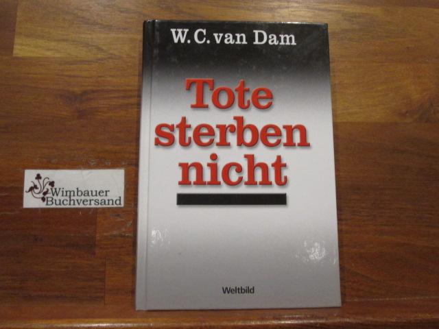 Tote sterben nicht. W. C. van Dam. [Dt. Übers.: E. van Dam. Peters]