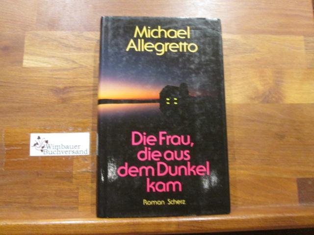 Die Frau, die aus dem Dunkel kam : Roman. Michael Allegretto. [Einzig berecht. Übers. aus dem Amerikan. von Veronika Cordes] 1. Aufl.