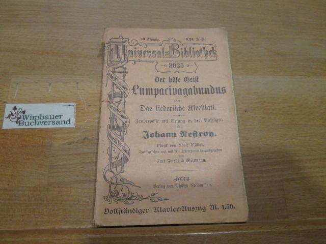 Der böse Geist Lumpacivagabundus oder Das liederliche Kleeblatt : Zauberposse mit Gesang in 3 Aufz. von Johann Nestroy. Musik von Adolf Müller.