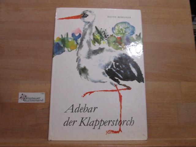 Bergner, Edith (Verfasser) : Adebar, der Klapperstorch. Edith Bergner. Ill. von Steffi Bluhm 8. Aufl.