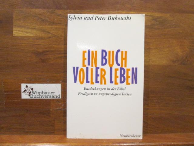 Ein Buch voller Leben : Entdeckungen in der Bibel ; Predigten zu ungepredigten Texten. Sylvia und Peter Bukowski 3. Aufl.