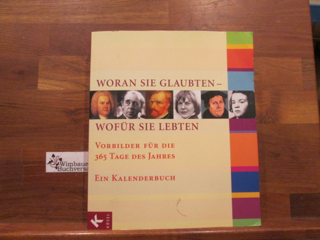 Woran sie glaubten - wofür sie lebten : Vorbilder für die 365 Tage des Jahres ; ein Kalenderbuch. hrsg. von Rudolf Englert