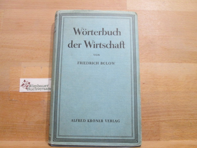 Bülow, Friedrich : Wörterbuch der Wirtschaft. Kröners Taschenausgabe ; Bd. 114