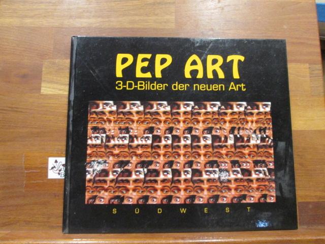 Pep art : 3-D-Bilder der neuen Art