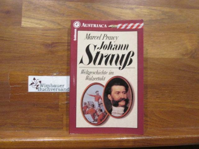 Johann Strauss : Weltgeschichte im Walzertakt. Ein Goldmann-Taschenbuch ; 26710 : Austriaca Genehmigte Taschenbuchausg., 1. Aufl.