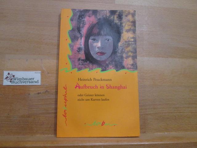 Peuckmann, Heinrich : Aufbruch in Shanghai oder Geister können nicht um Kurven laufen : Roman. Tabuphil