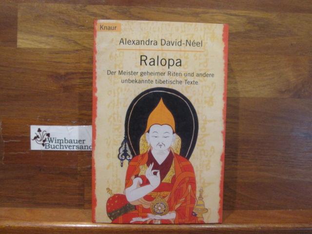 Ralopa : der Meister geheimer Riten und andere unbekannte tibetische Texte. Alexandra David-Néel. Aus dem Franz. von Ursula von Mangoldt / Knaur ; 77571 Neuausg.