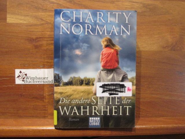Die andere Seite der Wahrheit : Roman. Charity Norman ; aus dem Englischen von Sylvia Strasser / Bastei-Lübbe-Taschenbuch ; 17291 Vollständige Taschenbuchausgabe, Deutsche Erstausgabe