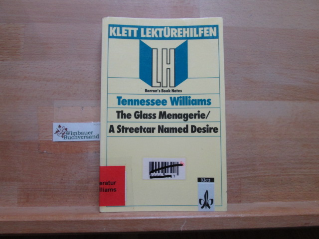 "Lektürehilfen Tennessee Williams, ""The glass menagerie"", ""A streetcar named desire"". [Verf. dieses Bd.:] / Reihe: Lektürehilfen Englisch; Barron"