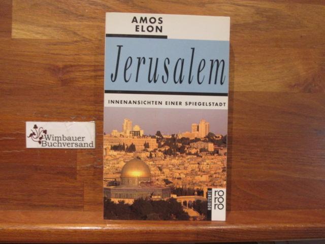 Elon, Amos : Jerusalem : Innenansichten einer Spiegelstadt. Dt. von Irene Rumler / Rororo ; 12652 : Horizonte