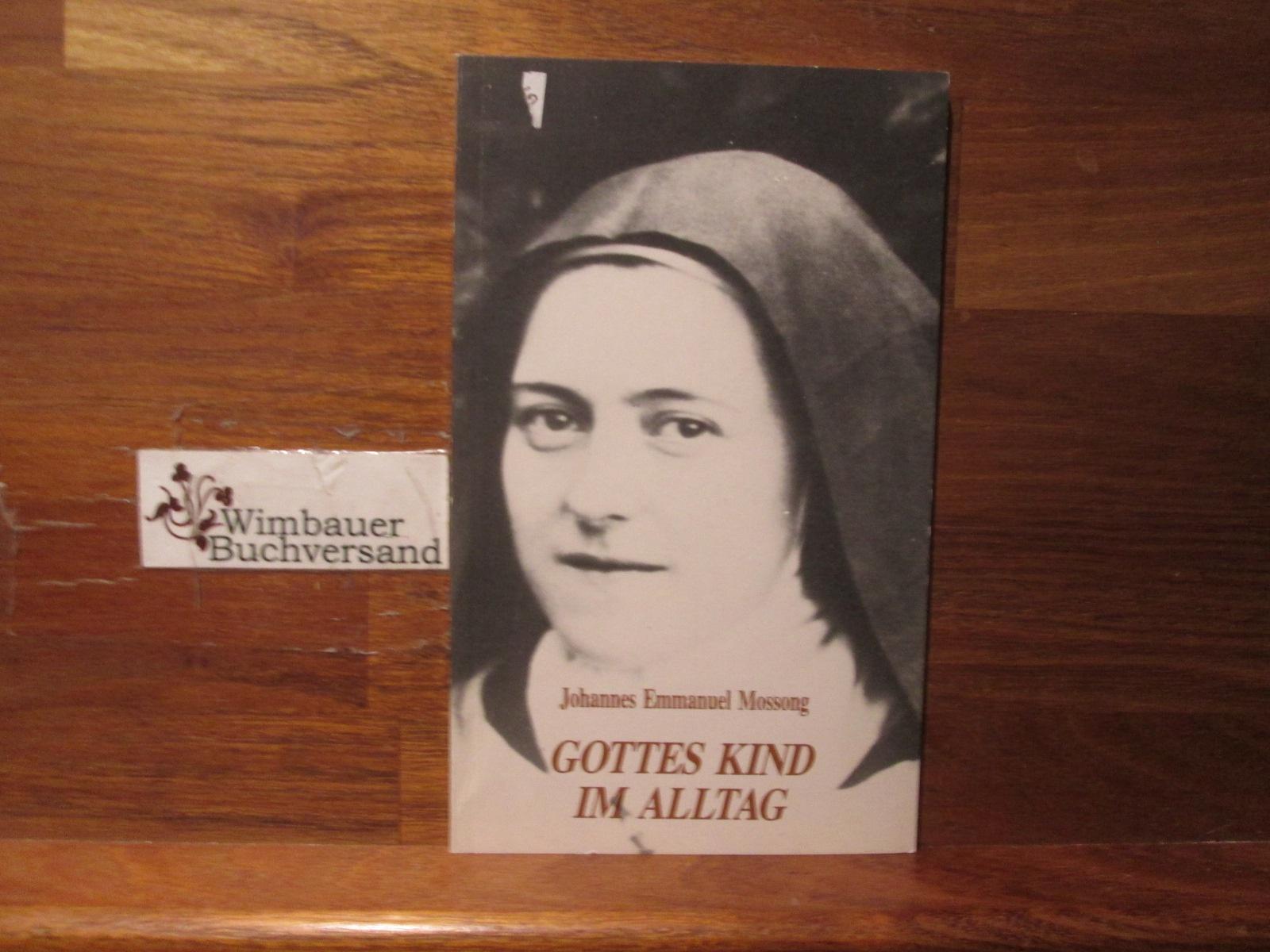 Mossong, Johannes Emmanuel : Gottes Kind im Alltag : wie Theresia von Lisieux es sieht. Aktuelle Schriften 2. Aufl.