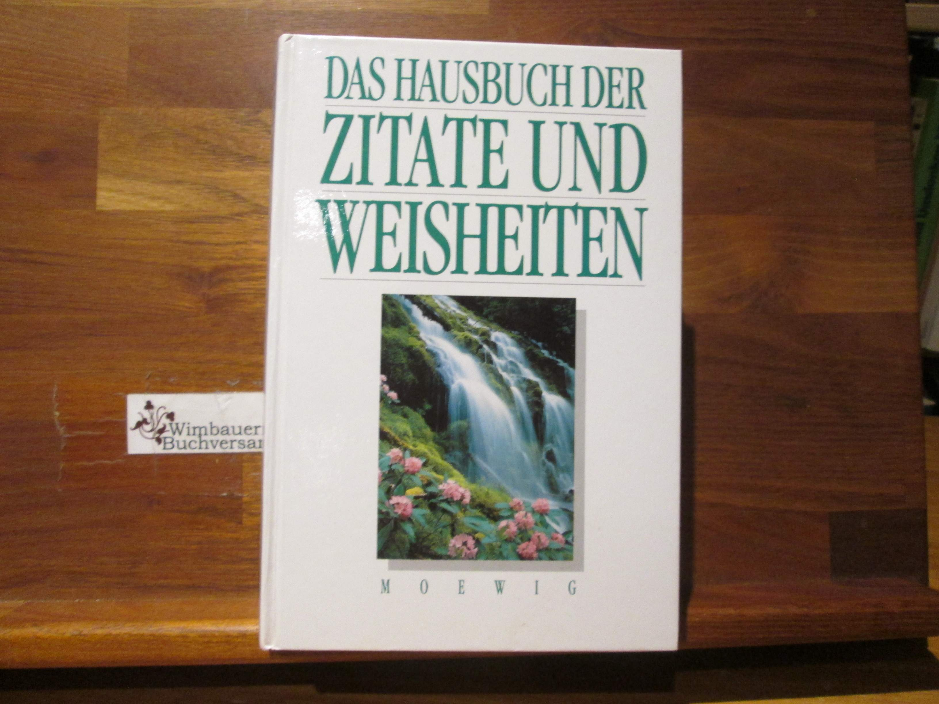 Das Hausbuch der Zitate und Weisheiten. Das grosse Hausbuch der Zitate