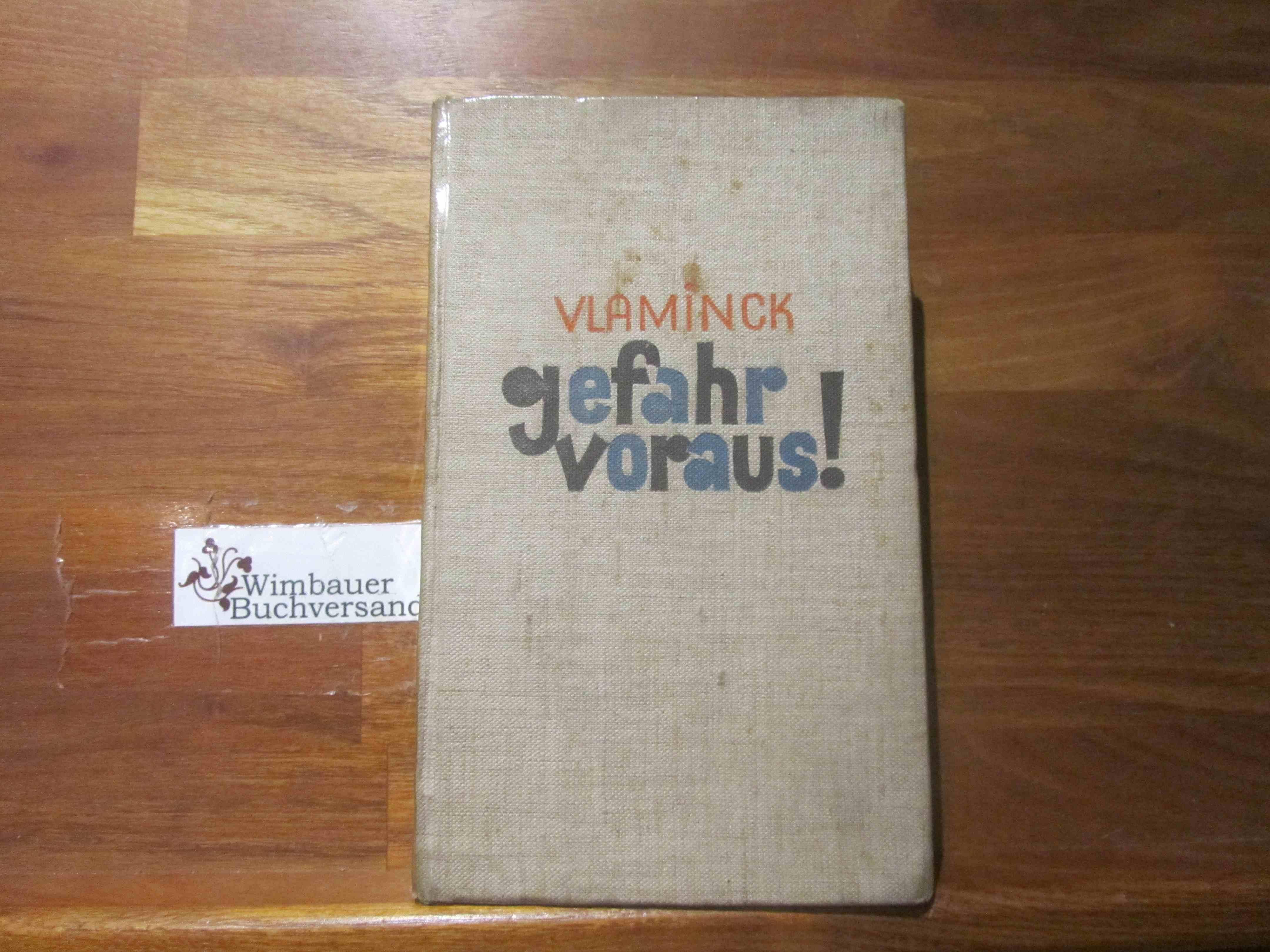 Gefahr voraus! : Aufzeichnungen e. Malers. Vlaminck. [Aus d. Franz.] übers. von Jürgen Eggebrecht 1.-3. Tsd.