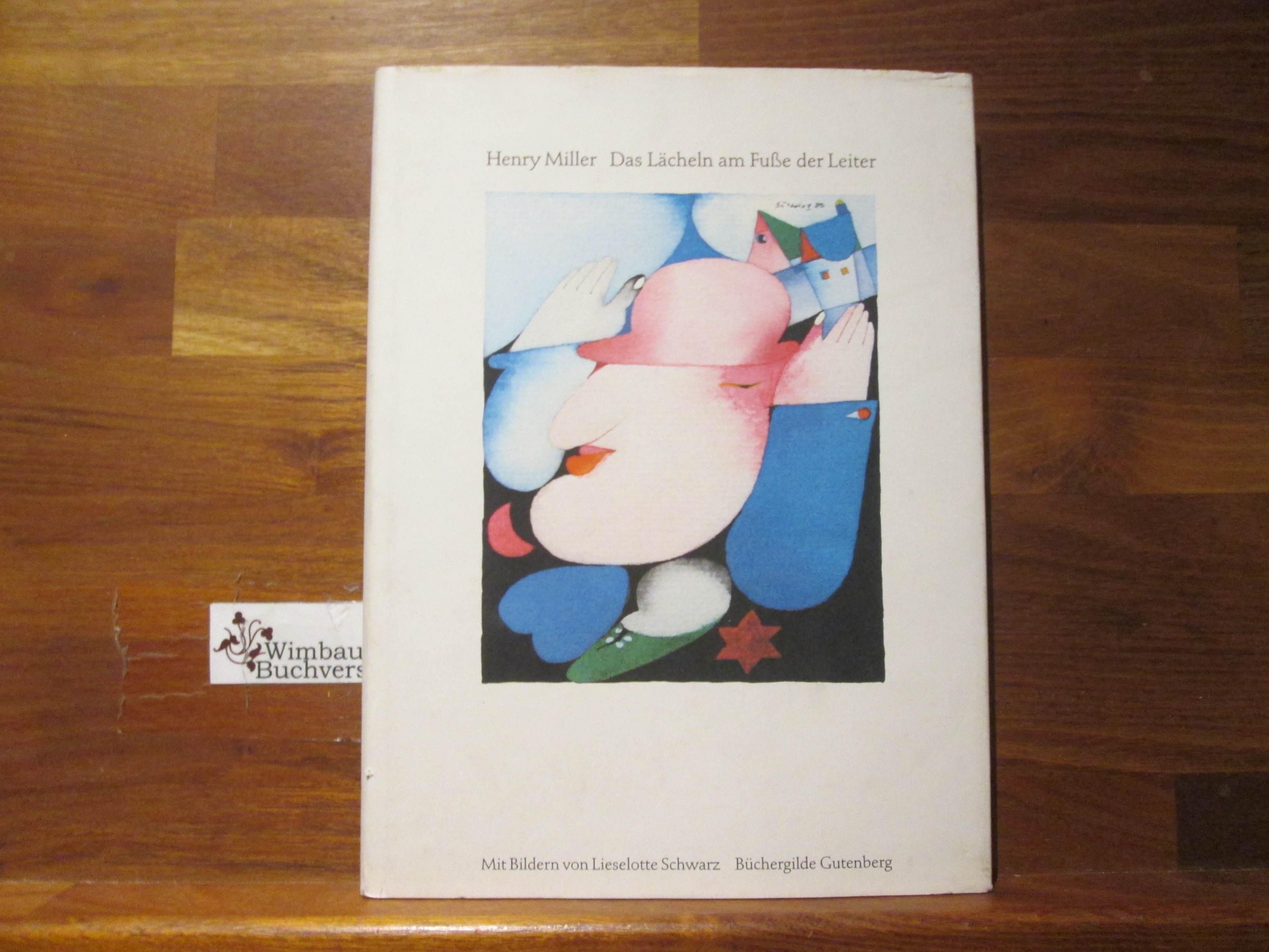 Miller, Henry, Hans Peter (Buchgestalter) Willberg and Lieselotte (Illustr.) Schwarz : Das Lächeln am Fusse der Leiter. Henry Miller