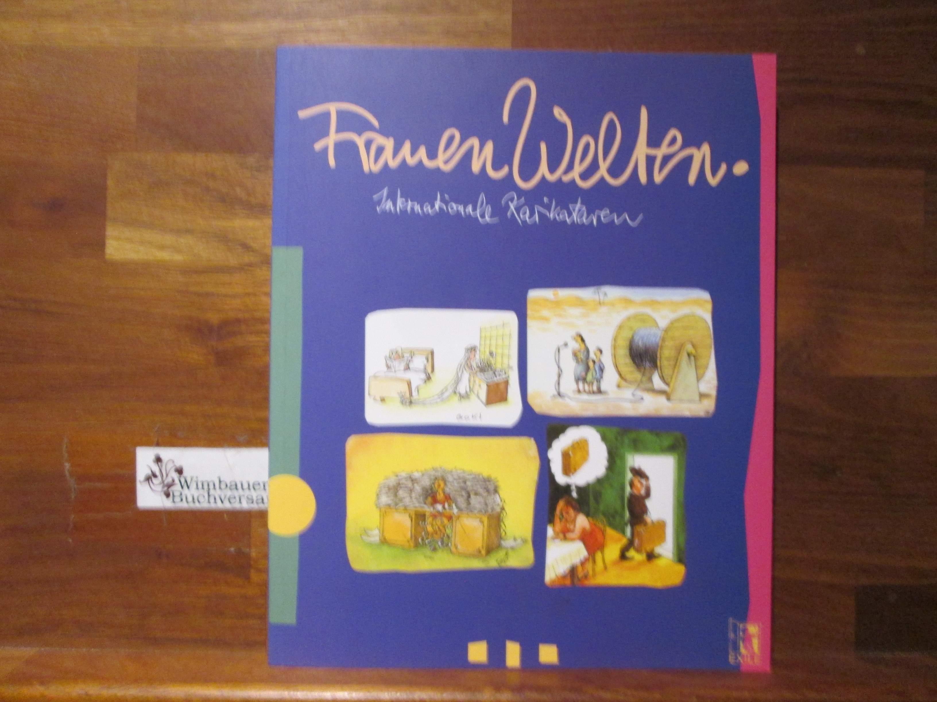 FrauenWelten : internationale Karikaturen. Exile. Hrsg.: Tina Jerman. Mit einem Vorw. von Gerburg Jahnke ...