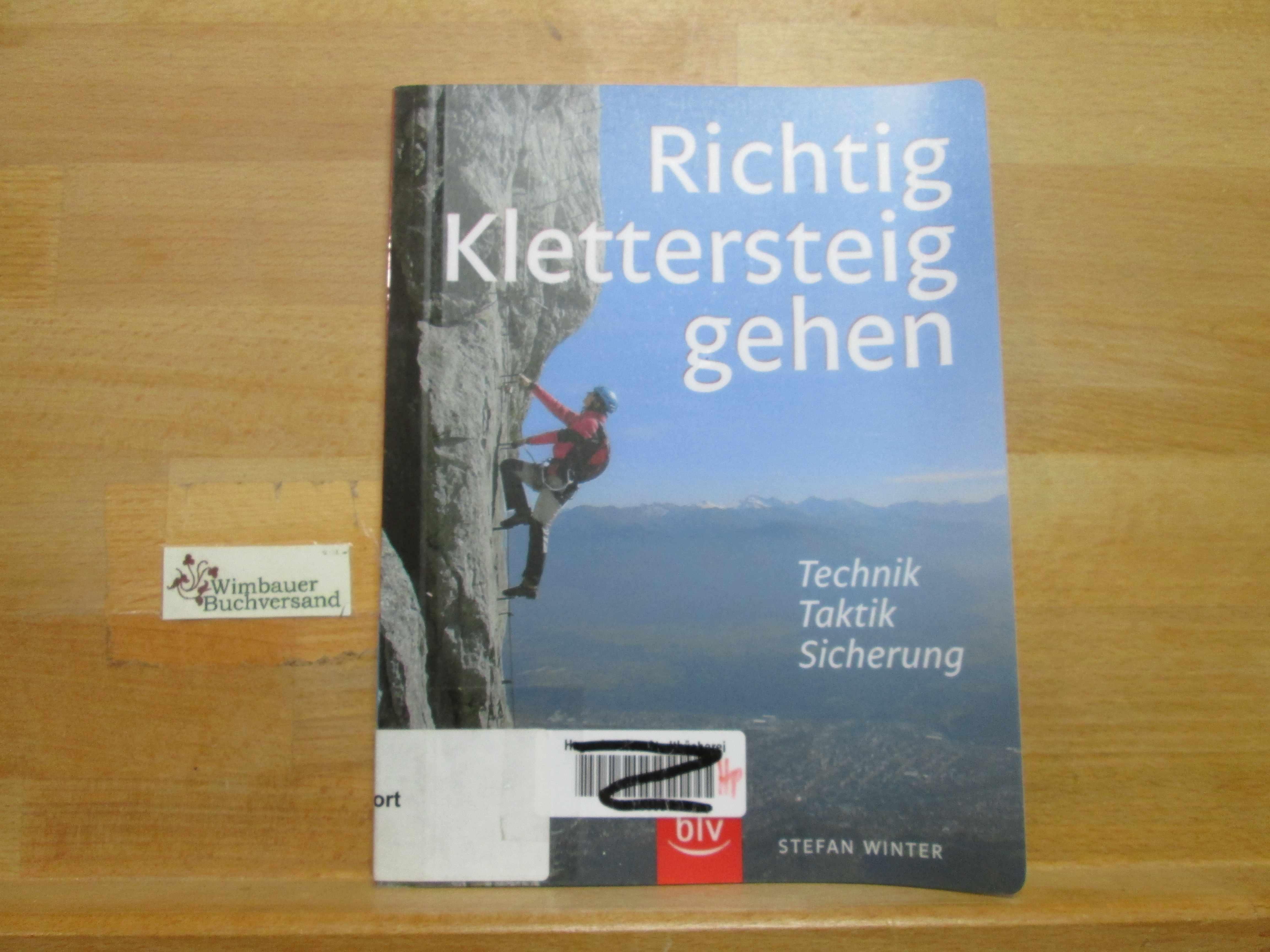 Richtig Klettersteiggehen : Technik, Taktik, Sicherung.