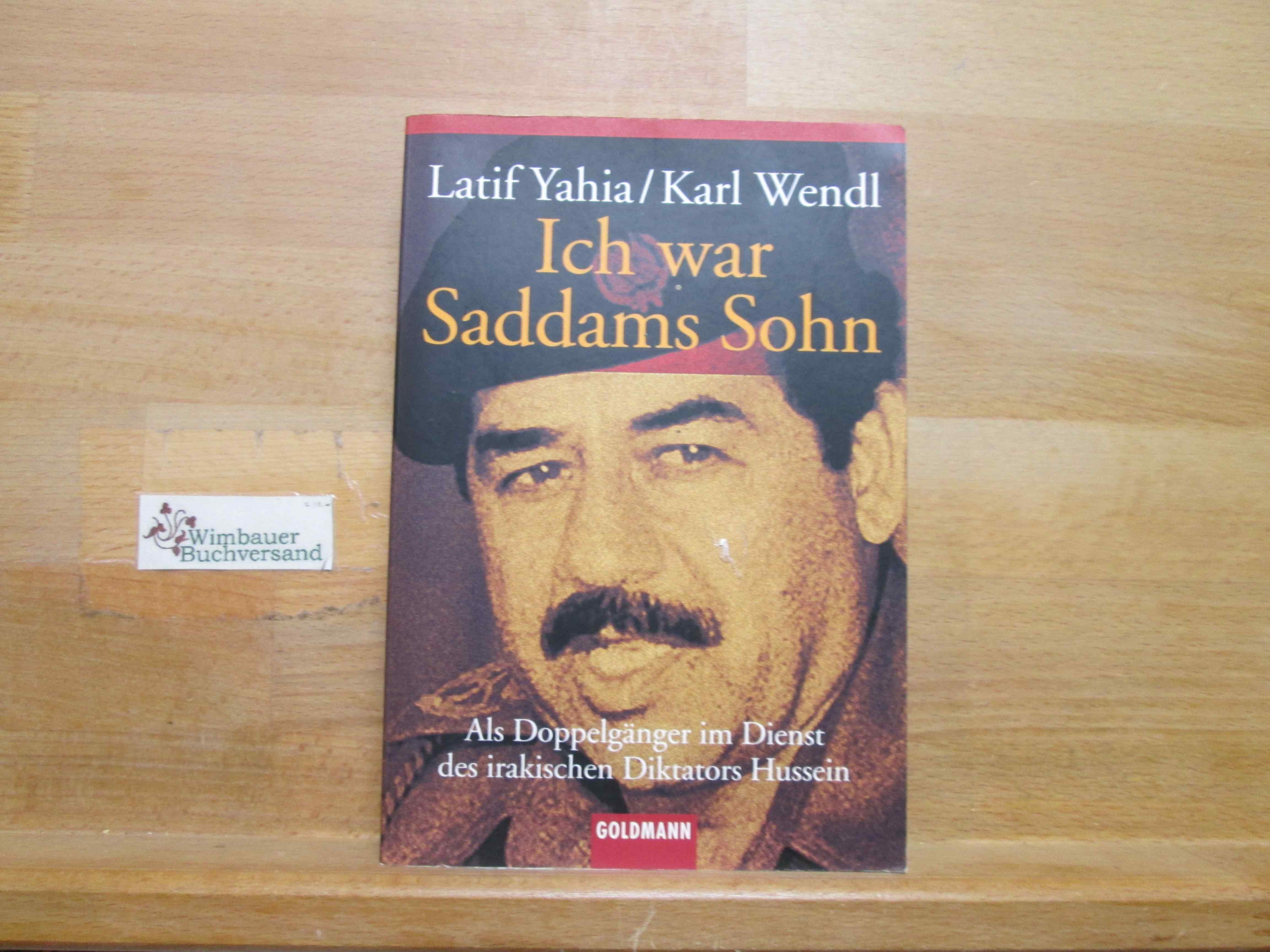 Ich war Saddams Sohn : als Doppelgänger im Dienst des irakischen Diktators Hussein. Latif Yahia ; Karl Wendl / Goldmann ; 15249 6. Aufl.
