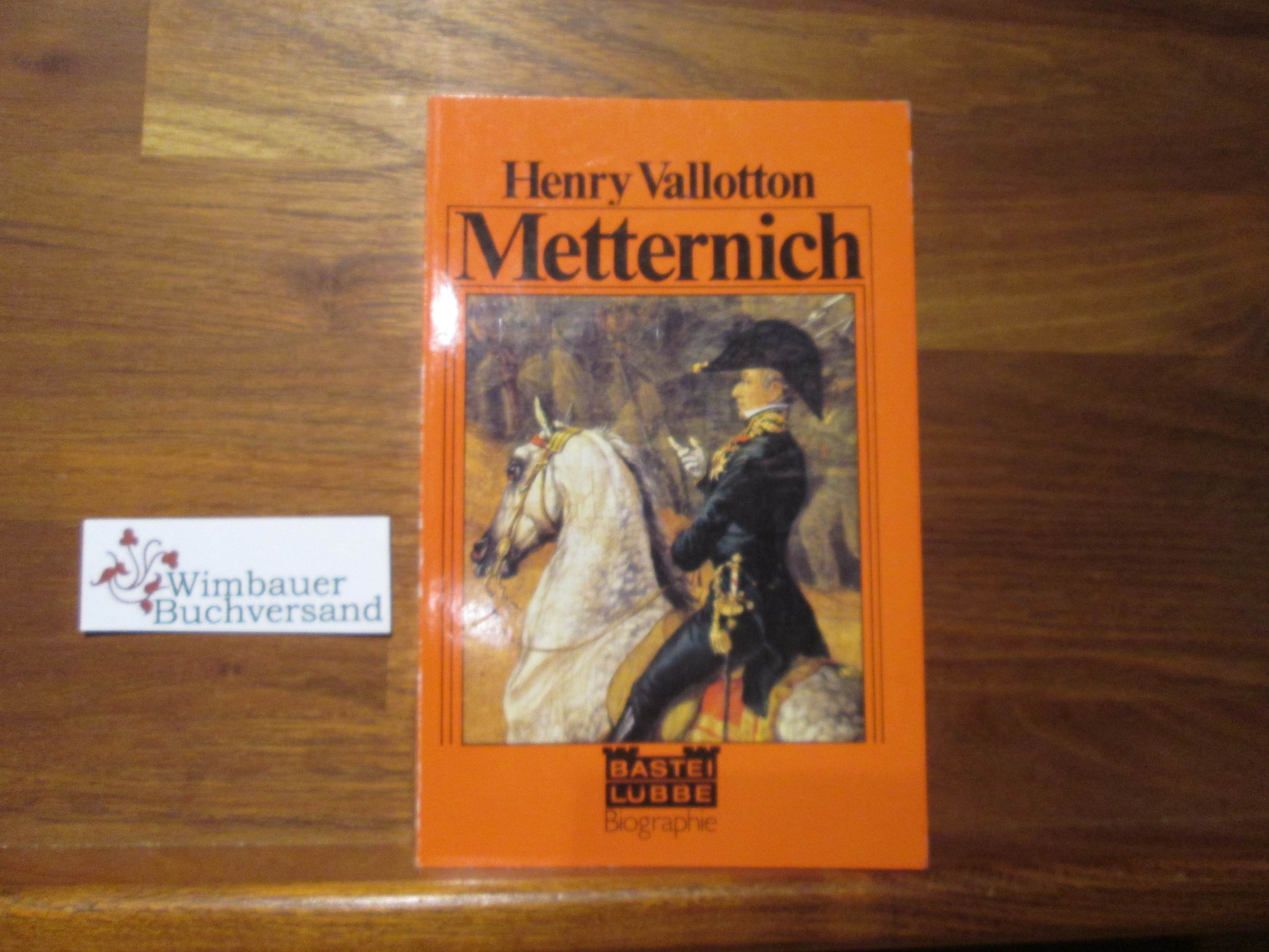 Metternich. [Aus d. Franz. von Ulla Leippe] / Bastei Lübbe ; 61023 : Biogr.