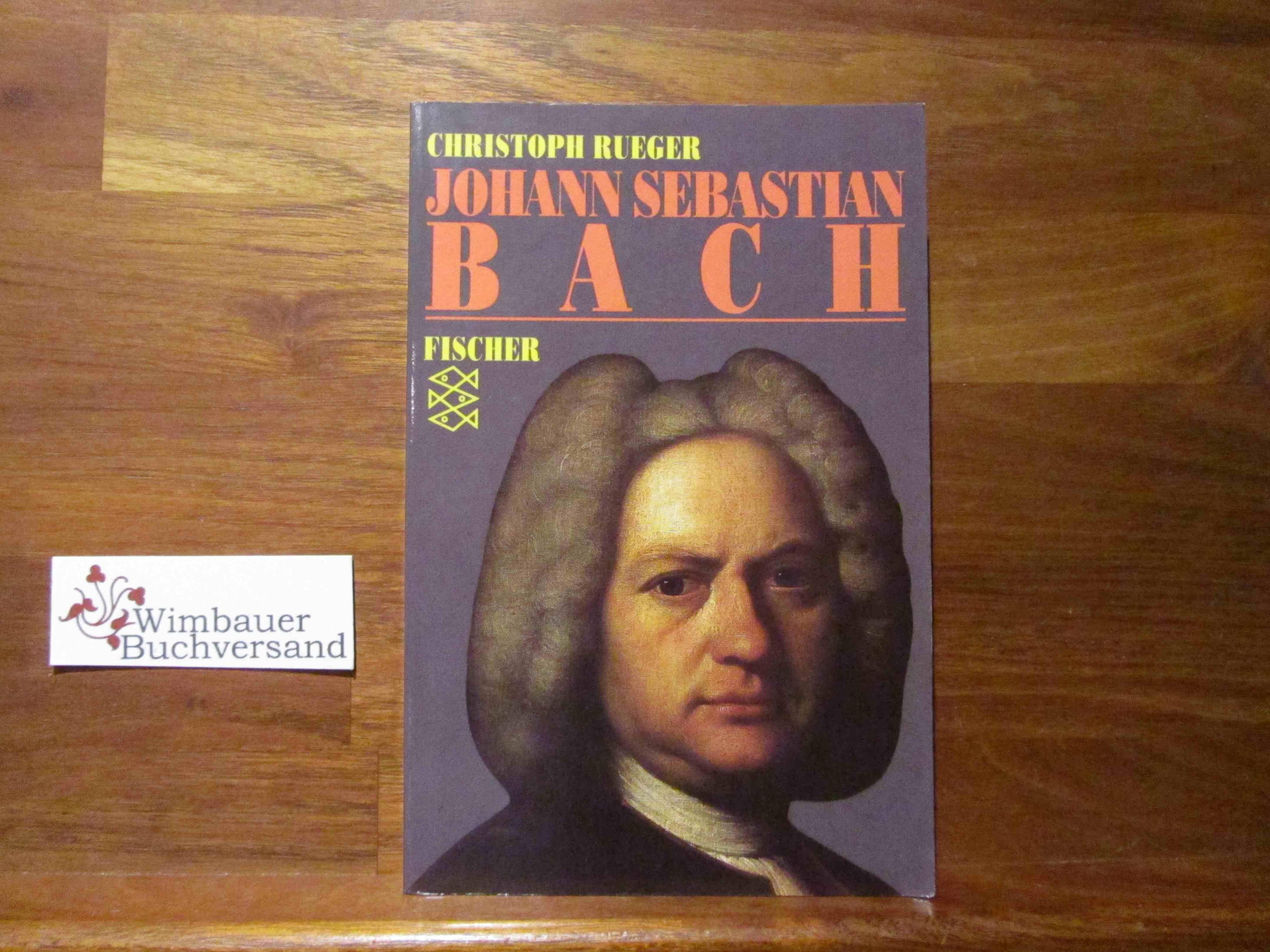 Johann Sebastian Bach : eine Biographie. Fischer ; 5688 Ungekürzte Ausg. - Rueger, Christoph