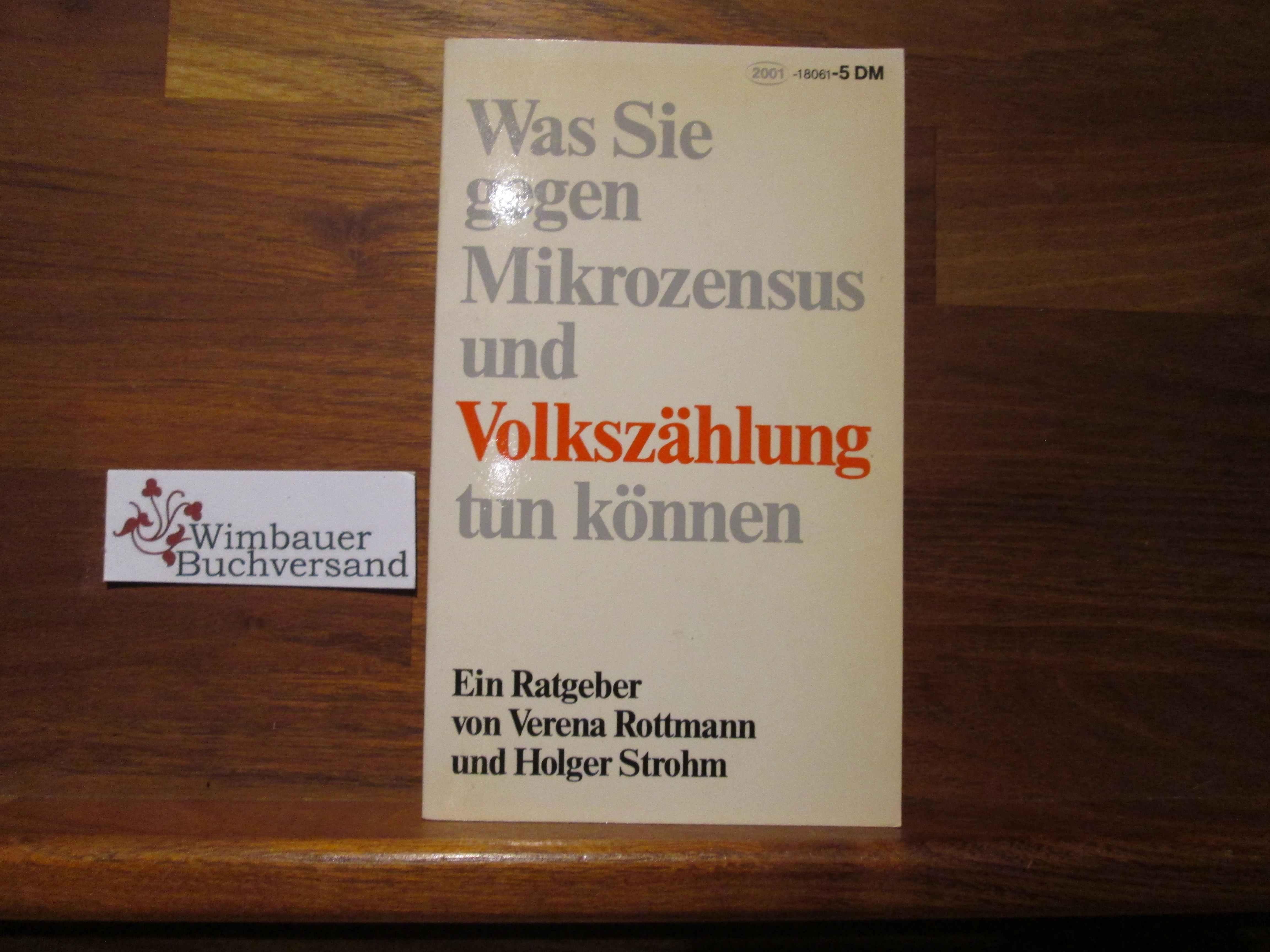 Rottmann, Verena S. und Holger Strohm : Was Sie gegen Mikrozensus und Volkszählung tun können. Verena S. Rottmann ; Holger Strohm 11. Aufl.