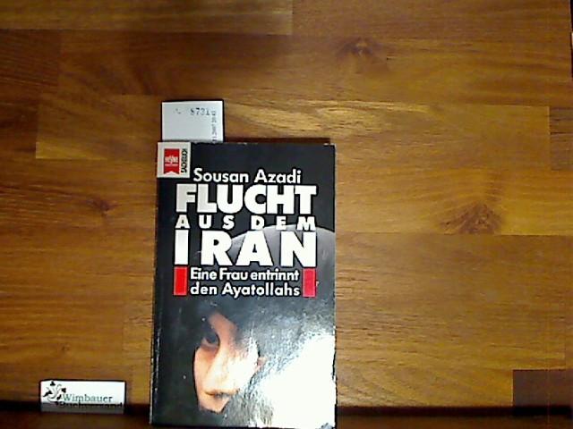 Flucht aus dem Iran. Eine Frau entrinnt den Ayatollahs.