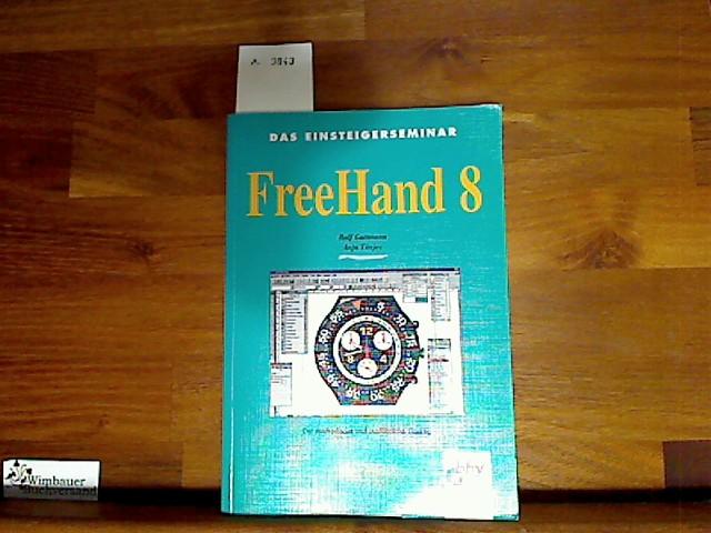 Das Einsteigerseminar Freehand 8 : [der methodische und ausführliche Einstieg]. Ralf Guttmann ; Anja Tönjes, Das Einsteigerseminar 1. Aufl.