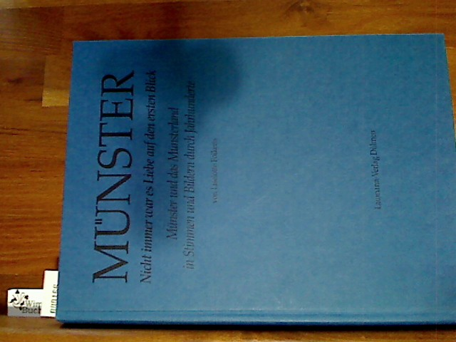 Münster. Nicht immer war es Liebe auf den ersten Blick. Münster und das Münsterland in Stimmen und Bildern durch Jahrhunderte.