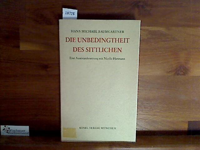 Die Unbedingtheit des Sittlichen. Eine Auseinandersetzung mit Nicolai Hartmann