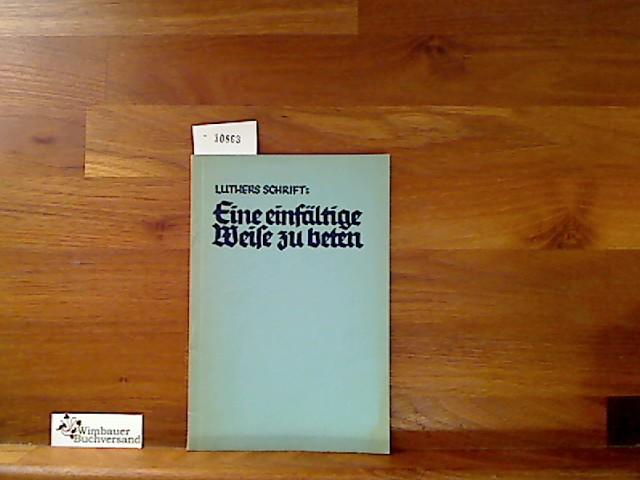 Luthers Schrift: Eine einfältige Weise zu beten