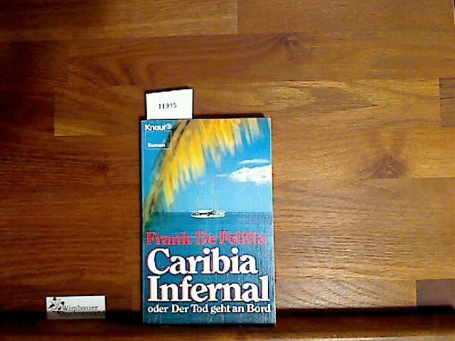 De Felitta, Frank und Frank DeFelitta : Caribia infernal oder Der Tod geht an Bord : Roman. Frank de Felitta. [Aus d. Amerikan. von Katharina Berg] 3. Aufl.