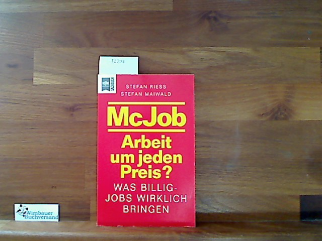 McJob : Arbeit um jeden Preis? ; was Billigjobs wirklich bringen. Stefan Rieß ; Stefan Maiwald, Heyne-Bücher : 19, Heyne-Sachbuch ; 621 Orig.-Ausg.