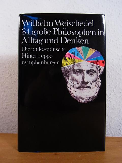 34 große Philosophen in Alltag und Denken. Die philosophische Hintertreppe