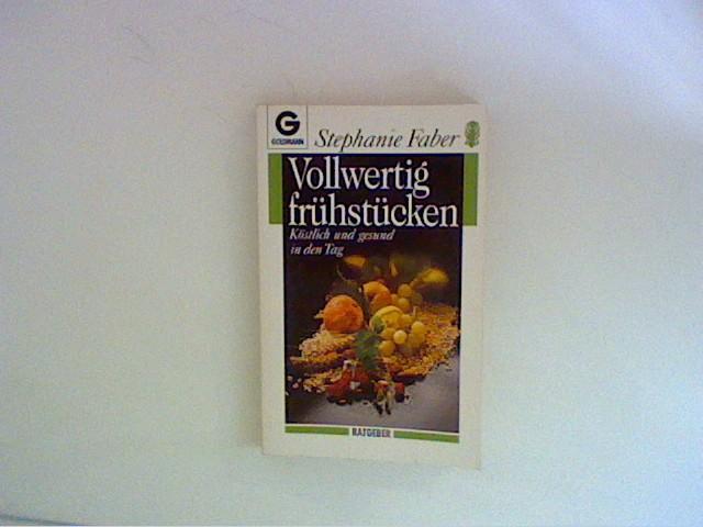 Vollwertig frühstücken : köstlich und gesund in den Tag. Orig.-Ausg., 1. Aufl.