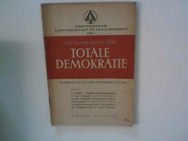 Totale Demokratie : Die Losung unserer Zeit : Grundsätzliches und Programmatisches ; (Schriftenreihe der Kampfgemeinschaft für totale Demokratie : Heft 1)