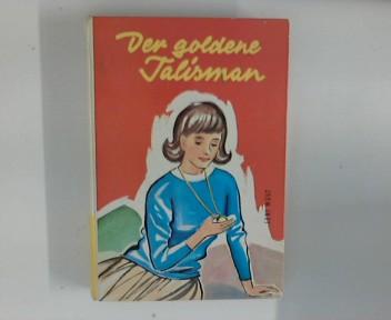 Der goldene Talisman : Ein schicksalhaftes Schmuckstück ; Einbandzeichnung von Theda Tielking, Textillustrationen von Jochen Valberg.