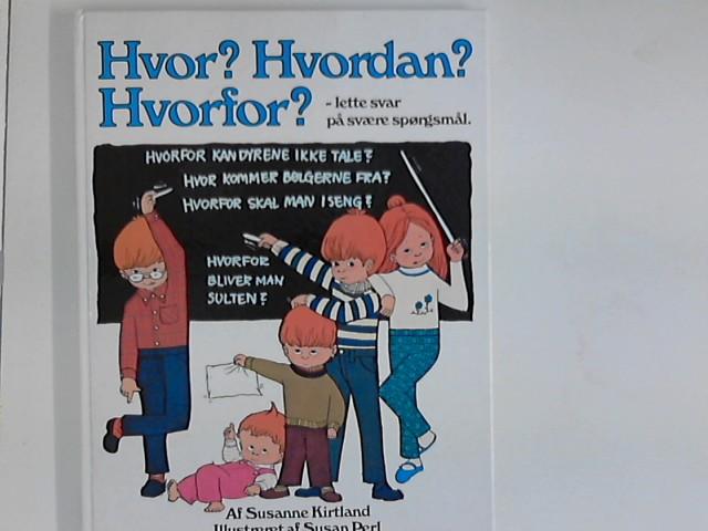 Kirtland, Susanne und Susan Perl [Ill.]: Hvor? Hvordan? Hvorfor? - lette svar paa svaere spoergsmaal