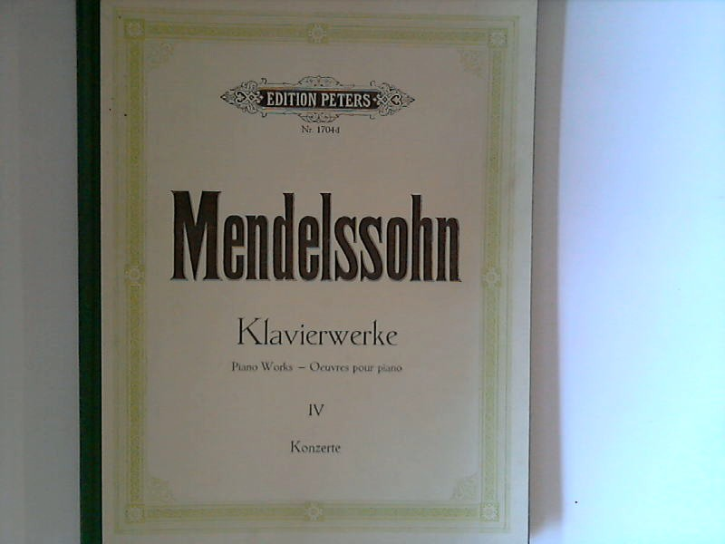 Mendelssohn Klavierwerke - Piano Works - Konzerte IV - Edition Peters Nr. 1704d