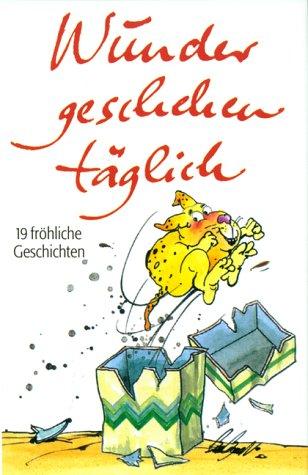 Sinhuber, Brigitte [Hrsg.]: Wunder geschehen täglich : 19 fröhliche Geschichten. ausgew. von Brigitte Sinhuber 1. Aufl.