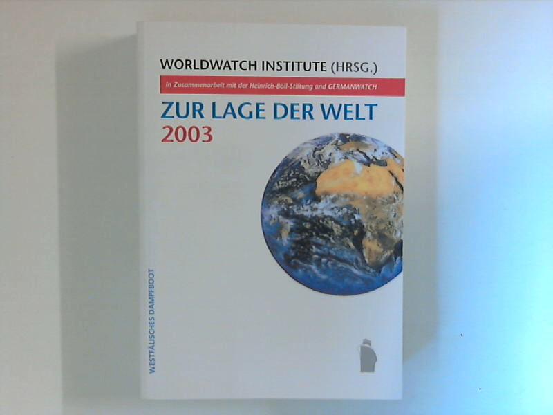 Bus, Annette [Übers.]: Zur Lage der Welt 2003 Worldwatch Institute in Zusammenarbeit mit der Heinrich-Böll-Stiftung und Germanwatch (Hrsg) Dt. Erstausg., 1. Aufl.