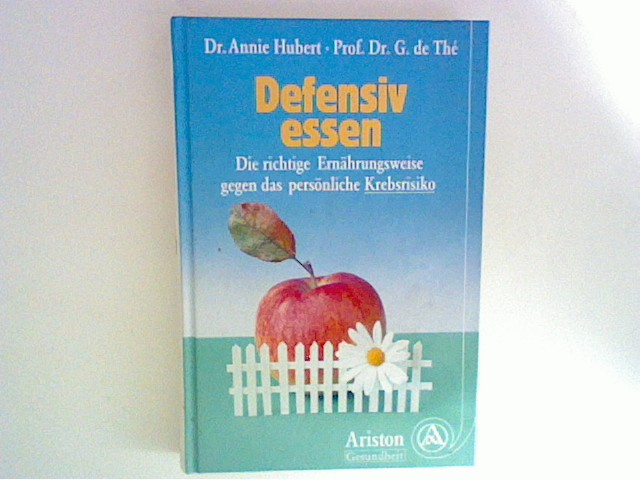 Defensiv essen : die richtige Ernährungsweise gegen das persönliche Krebsrisiko Annie Hubert ; Guy de Thé. Aus dem Franz. von Hanna Neves Erstaufl.