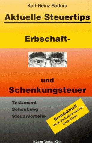 Badura, Karl-Heinz: Erbschaft- und Schenkungsteuer : [Testament, Schenkung, Steuervorteile ; brandaktuell - neue Einheitswerte für Immobilien] ; (Aktuelle Steuertips)