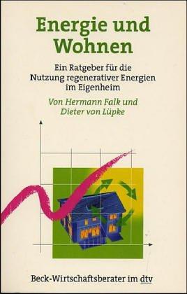 Falk, Hermann und Dieter von Lüpke: Energie und Wohnen : ein Ratgeber für die Nutzung regenerativer Energien im Eigenheim. Orig.-Ausg.