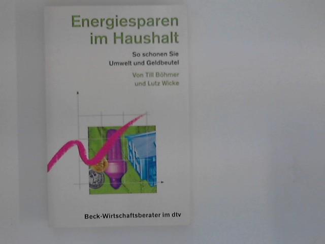 Energiesparen im Haushalt : so schonen Sie Umwelt und Geldbeutel. von und Lutz Wicke Orig.-Ausg.