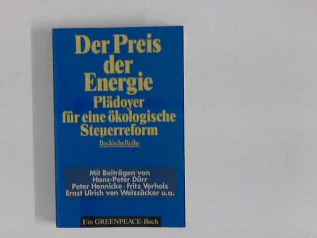 Der Preis der Energie : Plädoyer für eine ökologische Steuerreform. hrsg. von Greenpeace e.V. Mit Beitr. von ... Orig.-Ausg.